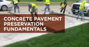 Register for free training on the fundamentals of concrete pavement preservation led by Jerod Gross, PE, a representative of the National Concrete Pavement Technology Center.